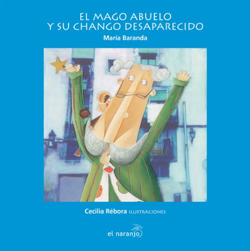 9789685389297: El mago abuelo y su chango desaparecido/ The Grandfather Magician and His Missing Monkey (Mar de cuentos/ Sea of Stories)