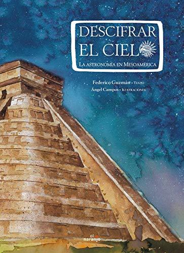 Descifrar el cielo/ Deciphering the Sky: La astronomia en Mesoamerica/ The Astronomy in ...