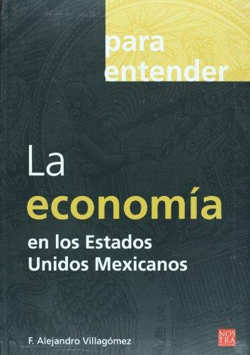 9789685447546: La economia en los Estados Unidos Mexicanos (coleccion Para Entender) (Spanish Edition)