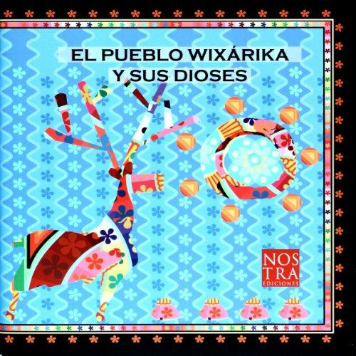 9789685447614: El Pueblo wixarika y sus dioses (Spanish Edition)
