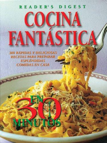 Cocina Fantastica en 30 Minutos: 300 Rapidas y Deliciosas Decetas para Preparar Esplendidas Comidas en Casa (9789685460255) by Editors of Reader's Digest