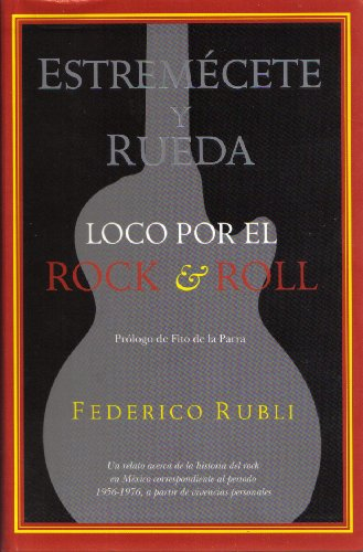 9789685546027: Estremécete y Rueda: Loco por el Rock & Roll; Un Relato Acerca de la Historia del Rock en México.