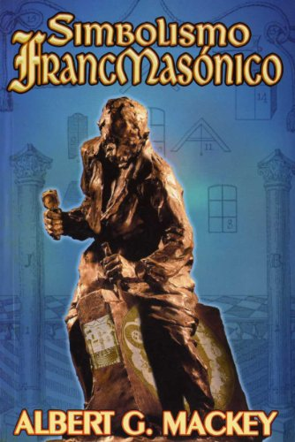 Simbolismo Francmasonico (Spanish Edition): Albert G. Mackey