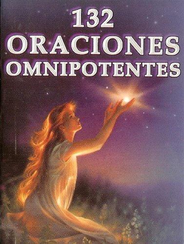 132 Oraciones Omnipotentes. La Fe en la Oracion (Spanish Edition): Berbera Editores