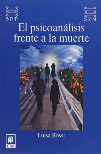 El Psicoanalisis frente a la muerte/ Psychoanalysis: Rossi, Luisa