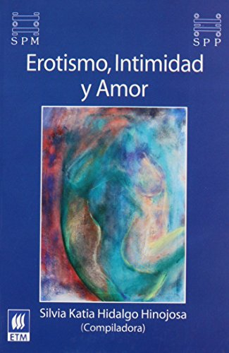 Erotismo, intimidad y amor/ Eroticism, Intimacy And Love (Spanish Edition): Hidalgo, Silvia K.