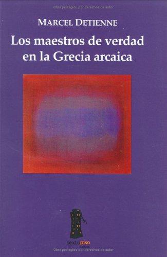Los maestros de verdad en la Grecia arcaica (Spanish Edition) (9685679215) by Marcel Detienne