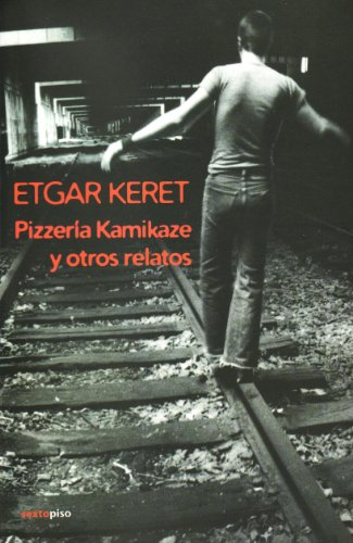Pizzeria Kamikaze y otros relatos/ Pizzeria Kamikaze and Other Stories (Spanish Edition) (9685679290) by Keret, Etgar