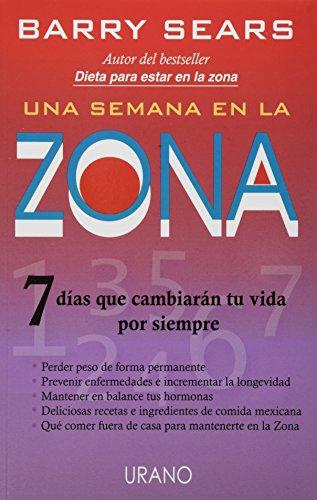Una semana en la Zona: 7 dias que cambiaran tu vida por siempre (9685688001) by Barry Sears