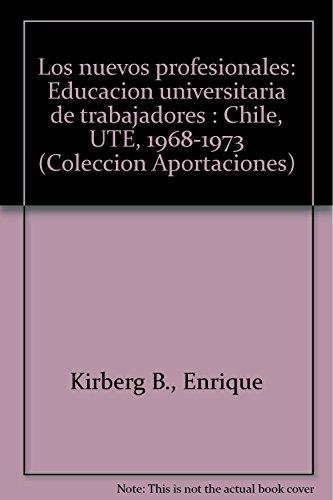 Los nuevos profesionales: Educacion universitaria de trabajadores: Kirberg B., Enrique