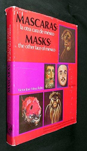 Mascaras La Otra Cara De Mexico Masks The Other Face of Mexico: Moya Rubio, Victor Jose