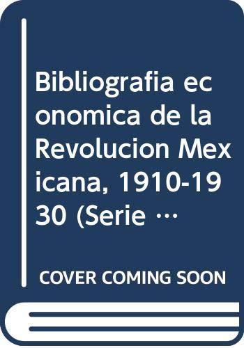 Bibliografia economica de la Revolucion Mexicana, 1910-1930: Lopez Rosado, Diego