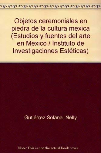 Objetos ceremoniales en piedra de la cultura mexica (Estudios y fuentes del arte en Mexico): Nelly ...