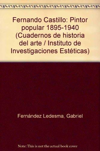 9789685806350: Fernando Castillo: Pintor popular 1895-1940 (Cuadernos de historia del arte / Instituto de Investigaciones Estéticas)