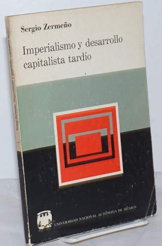 Imperialismo y desarrollo capitalista tardio: Una critica: Zermeno, Sergio