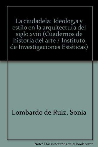 La Ciudadela: I ideología y estilo en: LOMBARDO De RUIZ,
