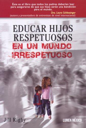 Educar hijos respetuosos en un mundo irrespetuoso (Spanish Edition) (9789685830973) by Rigby; Jill
