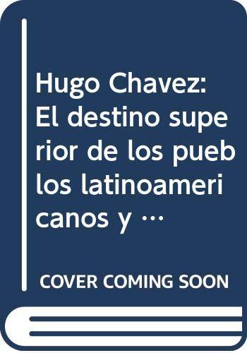 Hugo Chavez: El destino superior de los pueblos latinoamericanos y el gran salto adelante. Conversaciones con Heinz Dieterich/ The superior Fate of the Latin Ameri (Spanish Edition) (9685863148) by Heinz Dieterich