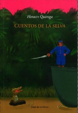 Cuentos de selva/ Tales from the Jungle (Spanish Edition): Quiroga, Horacio