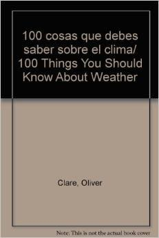 9789685938440: 100 cosas que debes saber sobre el clima/100 Things You Should Know About Weather