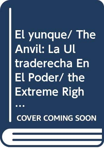 9789685956352: El yunque/The Anvil: La Ultraderecha En El Poder/the Extreme Right in Power