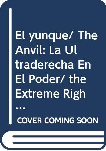 9789685956352: El yunque/ The Anvil: La Ultraderecha En El Poder/ the Extreme Right in Power (Spanish Edition)