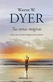TUS ZONAS MAGICAS: DYER, WAYNE W.