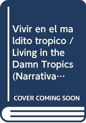 9789685956697: Vivir en el maldito tropico / Living in the Damn Tropics (Narrativa) (Spanish Edition)