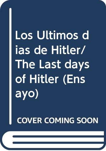 Los Ultimos dias de Hitler/ The Last days of Hitler (Ensayo) (Spanish Edition) (9685956847) by Trevor-Roper, H. R.