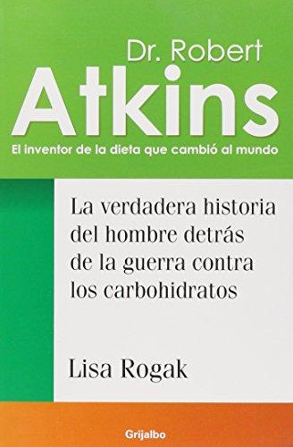 9789685957595: Dr. Robert Atkins: La verdadera historia del hombre detras de la guerra contra los carbohidratos/ The True Story of the Man behind the War of Carbohydrates (Spanish Edition)