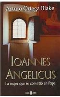 9789685957977: Ioannes Angelicus: La mujer que se convirtio en Papa/ The Woman who became a Pope (Spanish Edition)