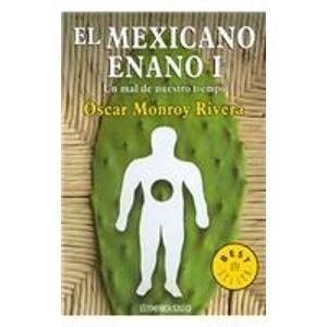 9789685958110: 1: El Mexicano Enano I / The Midget Mexican I: un Mal de nuestro tiempo / The bad of our time (Best seller) (Spanish Edition)