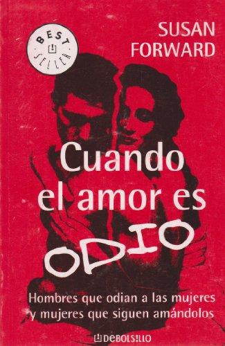 9789685958523: Cuando El Amor Es Odio/ Men Who Hate Women and the Women Who Love: Hombres que odian a las mujeres y mujeres que siguen amandolos (Best Seller) (Spanish Edition)