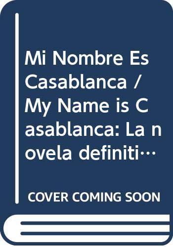 9789685958547: Mi Nombre Es Casablanca / My Name is Casablanca: La novela definitiva del narcotrafico en Mexico / The Definitive Novel of Drug Trafficking in Mexico (Spanish Edition)