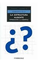 9789685958875: La estructura ausente/ The Absent Structure: Introduccion a La Semiotica/ Introduction to Semiotics (Spanish Edition)