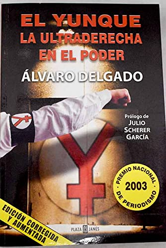 9789685959483: El Yunque: La Ultraderecha En El Poder / the Extreme Right in Power (Best Seller) (Spanish Edition)