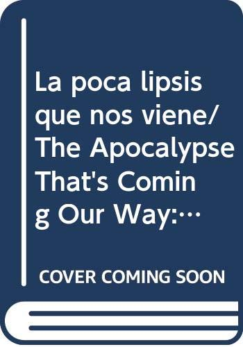 9789685960472: La poca lipsis que nos viene/ The Apocalypse That's Coming Our Way: Por El Calentamiento De La Tierra / Due to Global Warming (Spanish Edition)