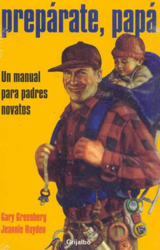 9789685960663: Preparate, Papa/ Be Prepared: Un Manual Para Padres Novatos / A Practical Handbook for New Dads (Spanish Edition)
