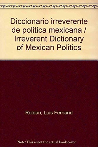 Diccionario irreverente de politica mexicana / Irreverent Dictionary of Mexican Politics: ...