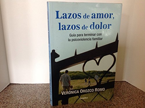 9789685962087: Lazos De Amor, Lazos De Dolor / Love Bonds, Pain Bonds: Guia Para Terminar Con La Psicoviolencia Familiar / Guide to End With the Family Psychoviolence (Spanish Edition)