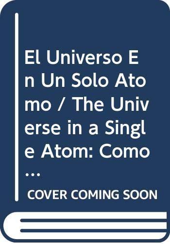 9789685962131: El Universo En Un Solo Atomo / The Universe in a Single Atom: Como La Union Entre Ciencia Y Espiritualidad Pueden Salvar Nuestro Mundo / The Convergence of Science and Spirituality