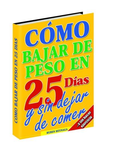 9789685997003: Como Bajar de Peso en 25 dias, y sin dejar de comer....y sin hacer ejercicio (Spanish Edition)