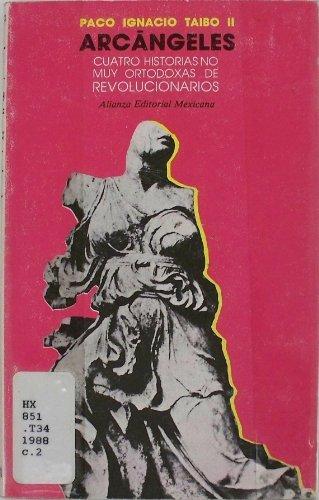 9789686001808: Arcángeles: Cuatro historias no muy ortodoxas de revolucionarios (El Libro de bolsillo) (Spanish Edition)