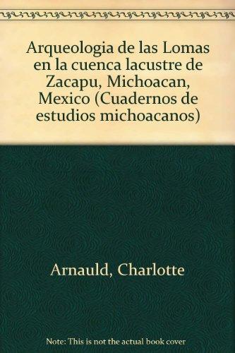Arqueologia de las Lomas en la cuenca lacustre de Zacapu, Michoacan, Mexico (Cuadernos de estudios ...