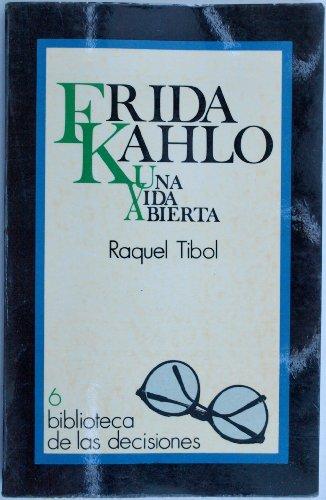 9789686052770: Frida Kahlo: Una vida abierta (Coleccion Biblioteca de las decisiones) (Spanish Edition)