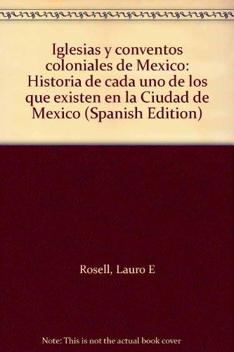 9789686054064: Iglesias y conventos coloniales de Mexico: Historia de cada uno de los que existen en la Ciudad de Mexico (Spanish Edition)