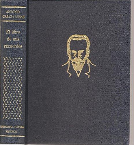 El libro de mis recuerdos: Narraciones historicas, anecdoticas y de costumbres mexicanas, ...