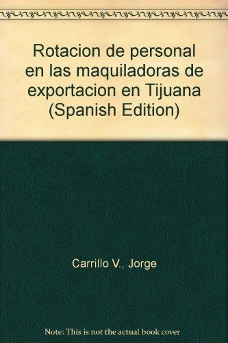 9789686075465: Rotación de personal en las maquiladoras de exportación en Tijuana (Spanish Edition)