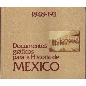 Documentos graficos para la Historia de Mexico: 1848-1911, Volumen 1 (Spanish Edition): Lic. Luis ...