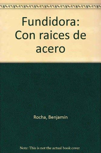 9789686084337: Fundidora: Con raíces de acero (Spanish Edition)